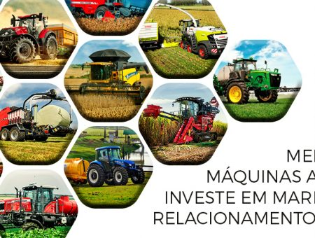Mercado de Máquinas Agrícolas está investindo em Marketing de Relacionamento e Marketing Digital